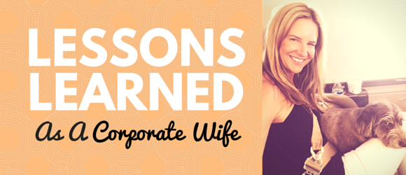 Lessons Learned As A Corporate Wife 10.15