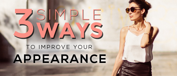 3 Simple Ways To Improve Your Appearance