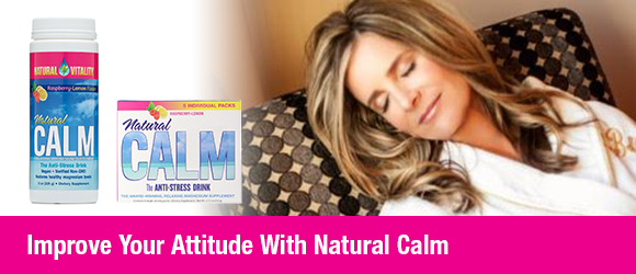 IMPROVE YOUR ATTITUDE WITH NATURAL CALM